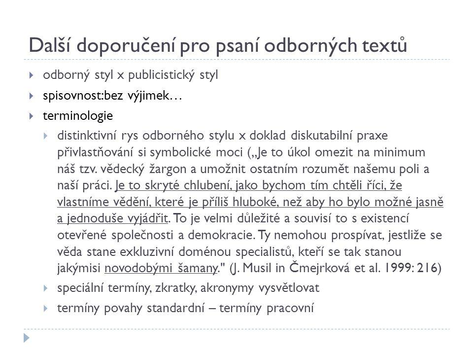 """Další doporučení pro psaní odborných textů  odborný styl x publicistický styl  spisovnost:bez výjimek…  terminologie  distinktivní rys odborného stylu x doklad diskutabilní praxe přivlastňování si symbolické moci (""""Je to úkol omezit na minimum náš tzv."""