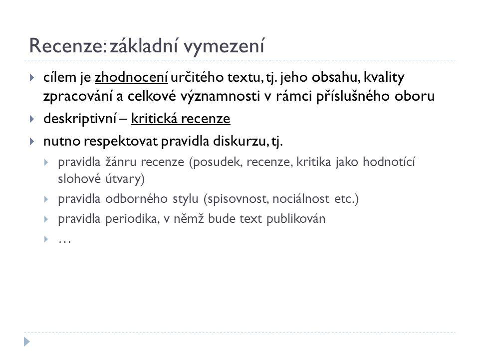 Recenze: základní vymezení  cílem je zhodnocení určitého textu, tj. jeho obsahu, kvality zpracování a celkové významnosti v rámci příslušného oboru 
