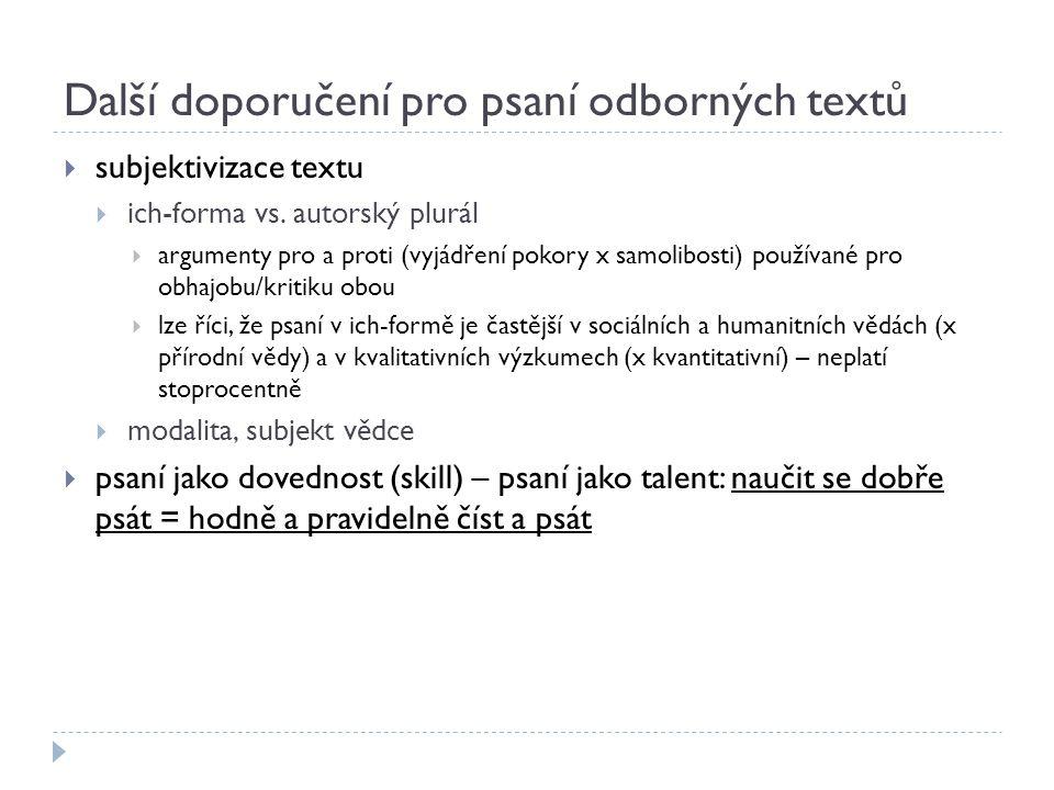Další doporučení pro psaní odborných textů  subjektivizace textu  ich-forma vs. autorský plurál  argumenty pro a proti (vyjádření pokory x samolibo
