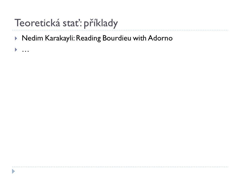 Teoretická stať: příklady  Nedim Karakayli: Reading Bourdieu with Adorno  …
