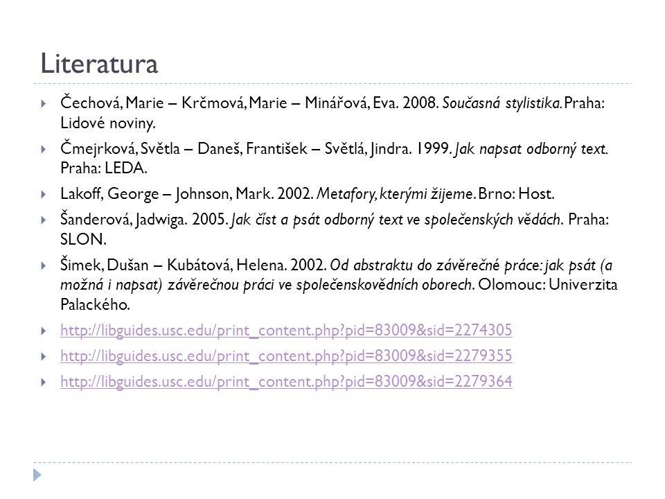 Literatura  Čechová, Marie – Krčmová, Marie – Minářová, Eva. 2008. Současná stylistika. Praha: Lidové noviny.  Čmejrková, Světla – Daneš, František