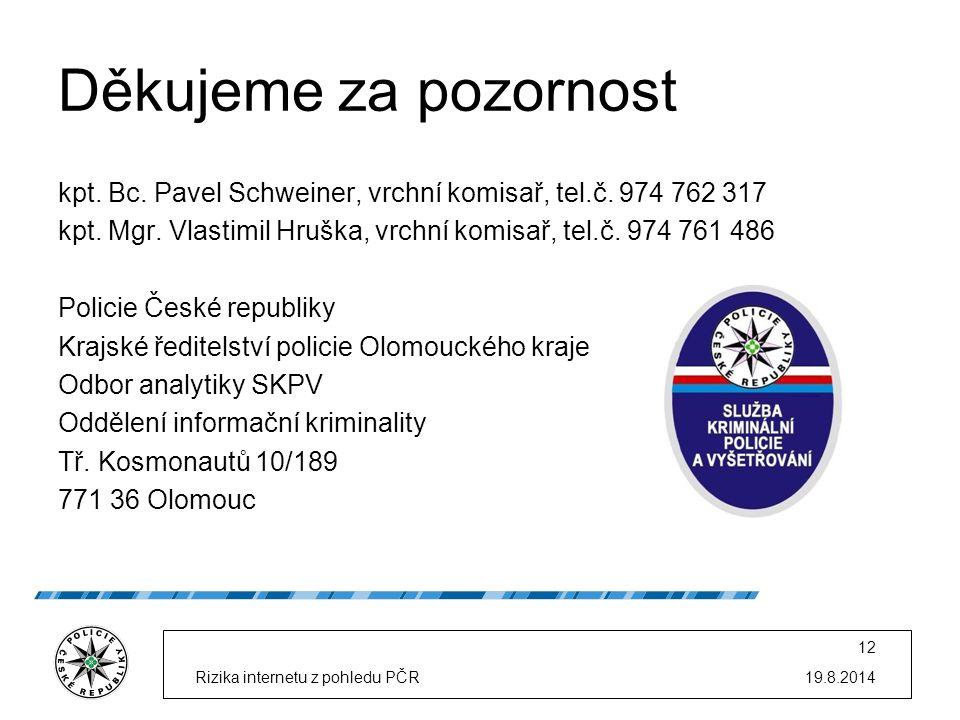 Děkujeme za pozornost kpt. Bc. Pavel Schweiner, vrchní komisař, tel.č. 974 762 317 kpt. Mgr. Vlastimil Hruška, vrchní komisař, tel.č. 974 761 486 Poli