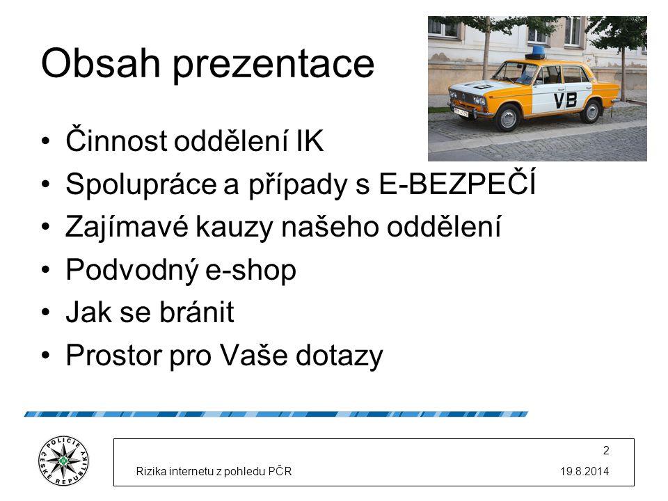 Obsah prezentace Činnost oddělení IK Spolupráce a případy s E-BEZPEČÍ Zajímavé kauzy našeho oddělení Podvodný e-shop Jak se bránit Prostor pro Vaše do