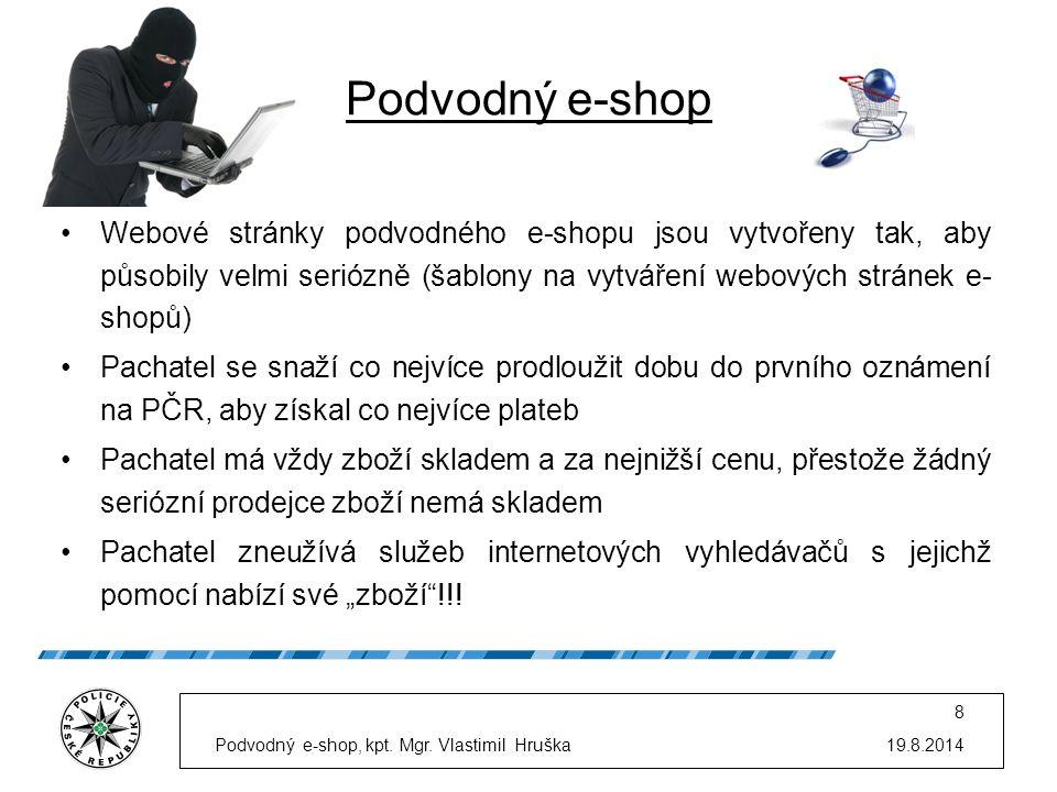 Podvodný e-shop Webové stránky podvodného e-shopu jsou vytvořeny tak, aby působily velmi seriózně (šablony na vytváření webových stránek e- shopů) Pac