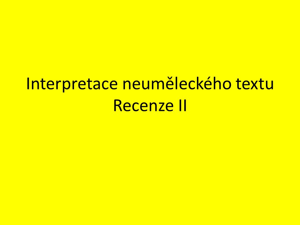Interpretace neuměleckého textu Recenze II