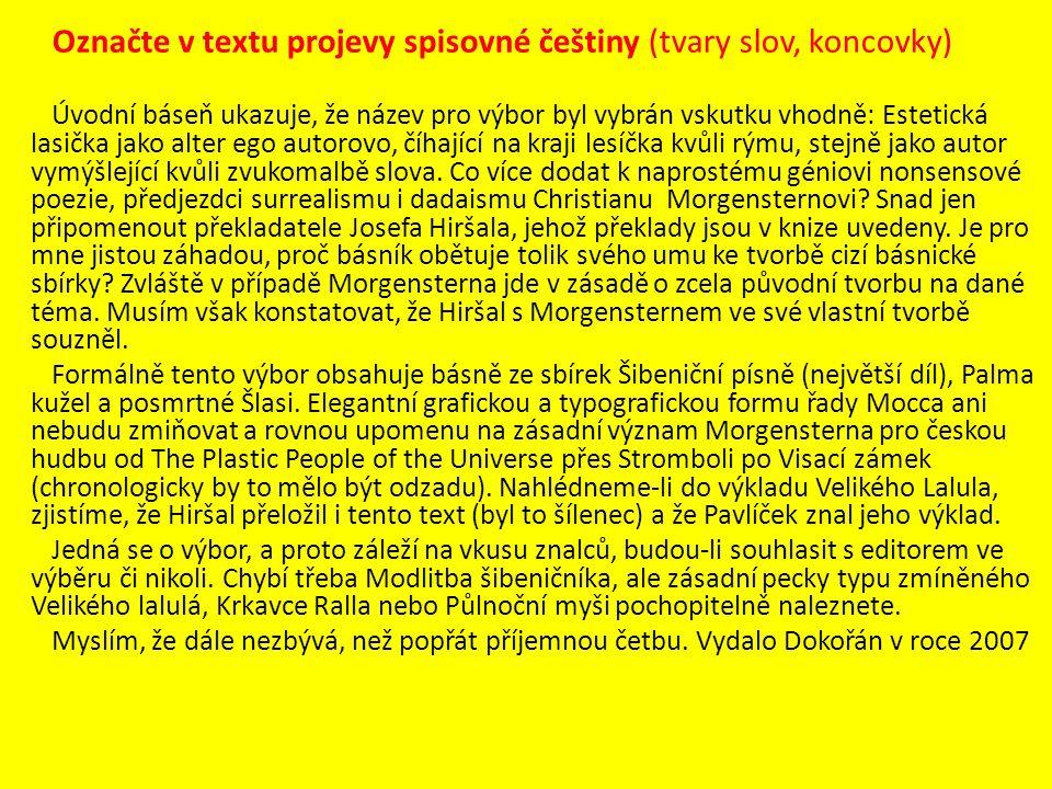 Označte v textu projevy spisovné češtiny (tvary slov, koncovky) Úvodní báseň ukazuje, že název pro výbor byl vybrán vskutku vhodně: Estetická lasička