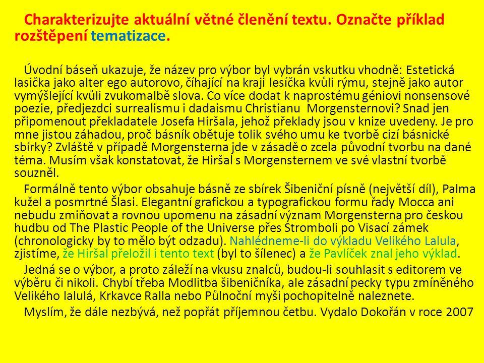 Charakterizujte aktuální větné členění textu. Označte příklad rozštěpení tematizace. Úvodní báseň ukazuje, že název pro výbor byl vybrán vskutku vhodn
