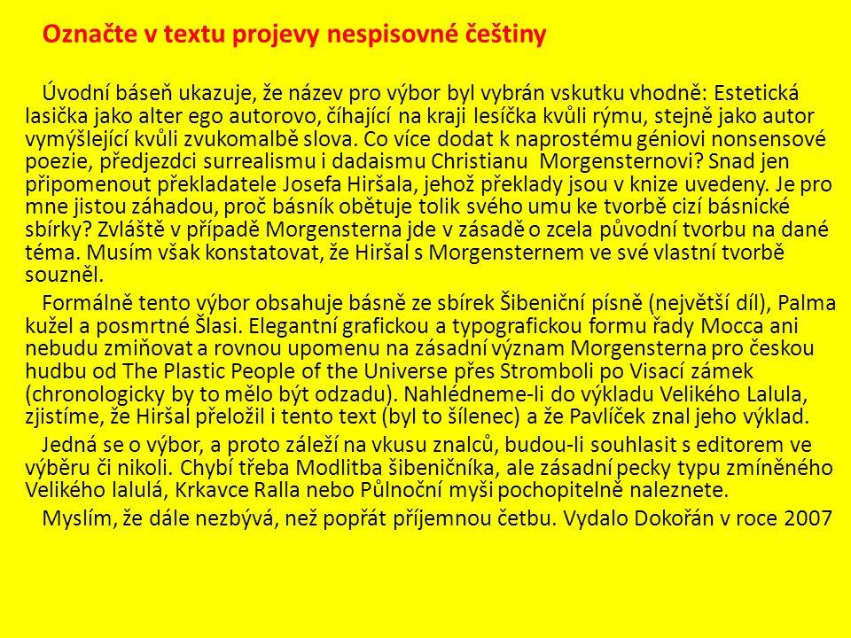 Označte v textu projevy nespisovné češtiny Úvodní báseň ukazuje, že název pro výbor byl vybrán vskutku vhodně: Estetická lasička jako alter ego autoro