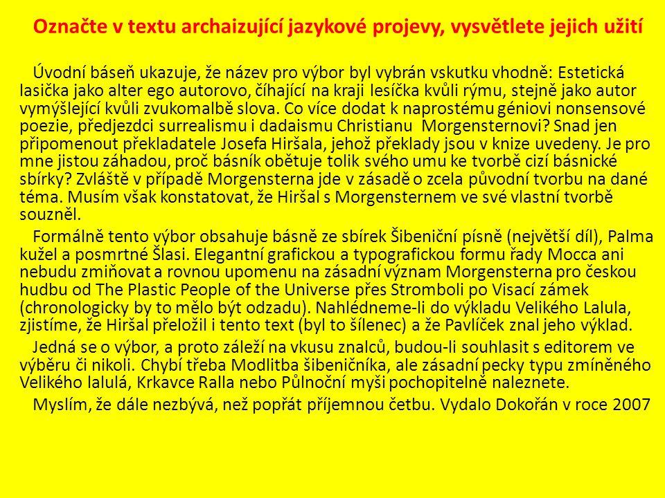 Označte v textu archaizující jazykové projevy, vysvětlete jejich užití Úvodní báseň ukazuje, že název pro výbor byl vybrán vskutku vhodně: Estetická l