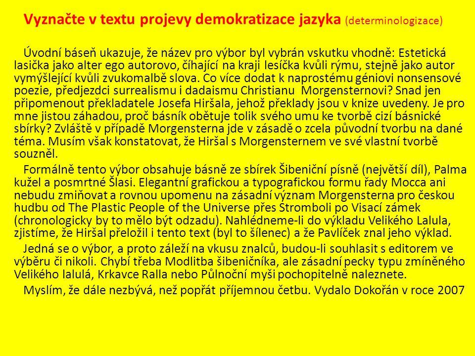 Vyznačte v textu projevy demokratizace jazyka (determinologizace) Úvodní báseň ukazuje, že název pro výbor byl vybrán vskutku vhodně: Estetická lasičk
