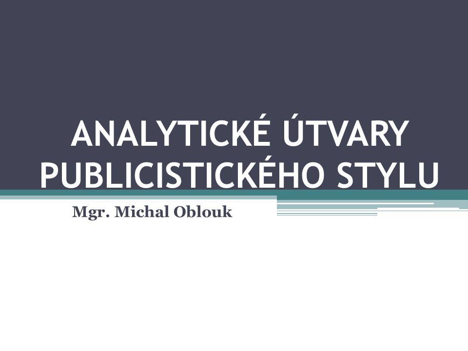 ANALYTICKÉ ÚTVARY PUBLICISTICKÉHO STYLU Mgr. Michal Oblouk