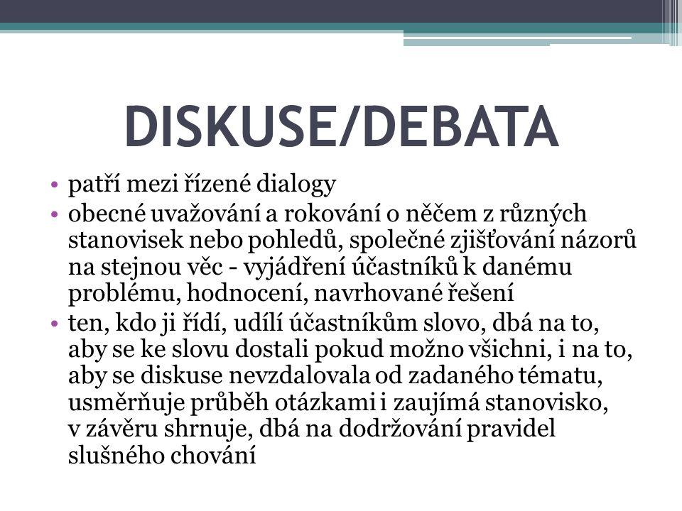 DISKUSE/DEBATA patří mezi řízené dialogy obecné uvažování a rokování o něčem z různých stanovisek nebo pohledů, společné zjišťování názorů na stejnou