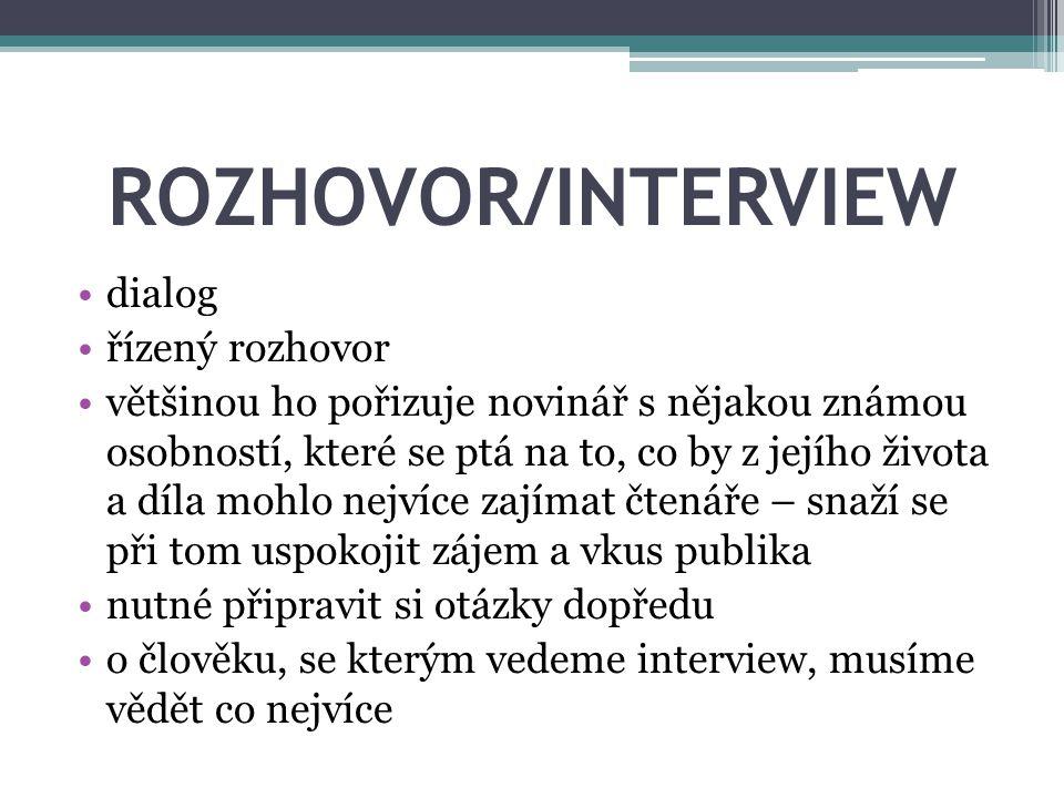 ROZHOVOR/INTERVIEW dialog řízený rozhovor většinou ho pořizuje novinář s nějakou známou osobností, které se ptá na to, co by z jejího života a díla mo