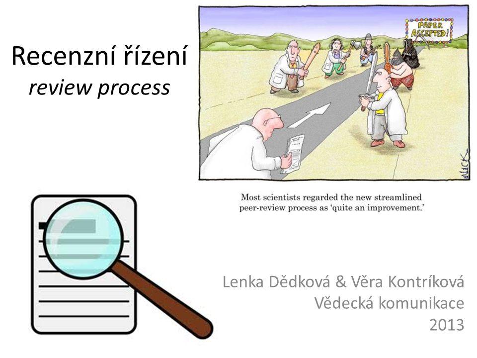 Recenzní řízení review process Lenka Dědková & Věra Kontríková Vědecká komunikace 2013