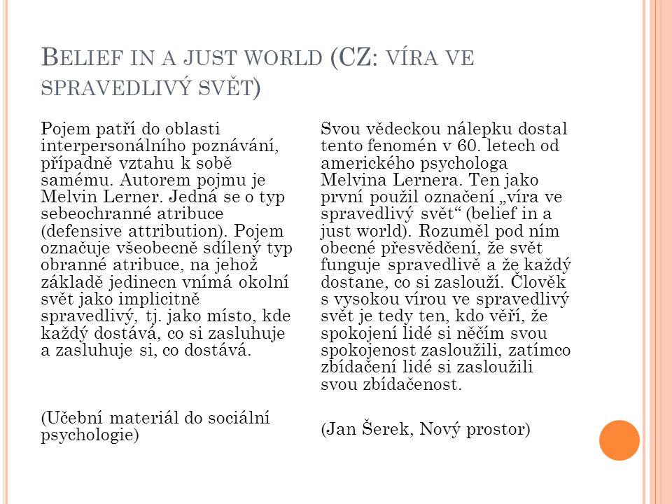 B ELIEF IN A JUST WORLD (CZ: VÍRA VE SPRAVEDLIVÝ SVĚT ) Pojem patří do oblasti interpersonálního poznávání, případně vztahu k sobě samému. Autorem poj