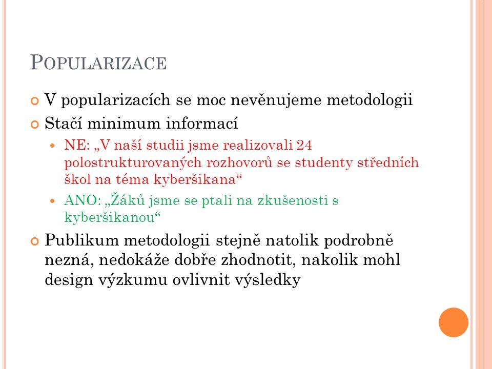 """P OPULARIZACE V popularizacích se moc nevěnujeme metodologii Stačí minimum informací NE: """"V naší studii jsme realizovali 24 polostrukturovaných rozhov"""