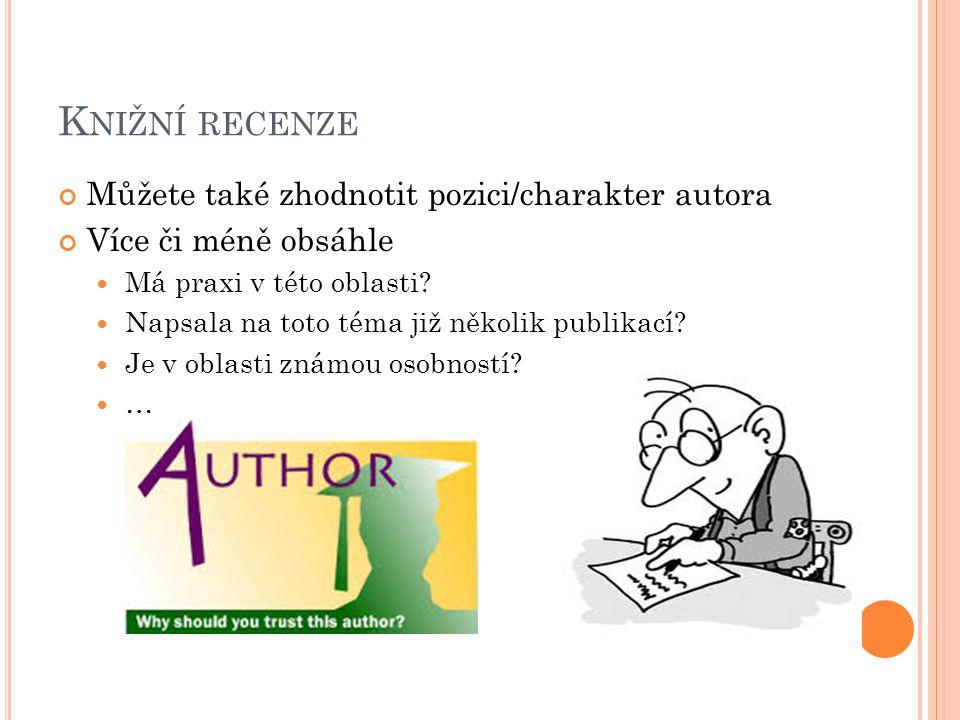 K NIŽNÍ RECENZE Můžete také zhodnotit pozici/charakter autora Více či méně obsáhle Má praxi v této oblasti? Napsala na toto téma již několik publikací