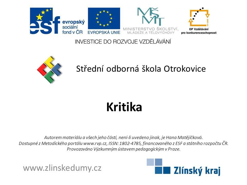 Kritika Střední odborná škola Otrokovice www.zlinskedumy.cz Autorem materiálu a všech jeho částí, není-li uvedeno jinak, je Hana Matějíčková.