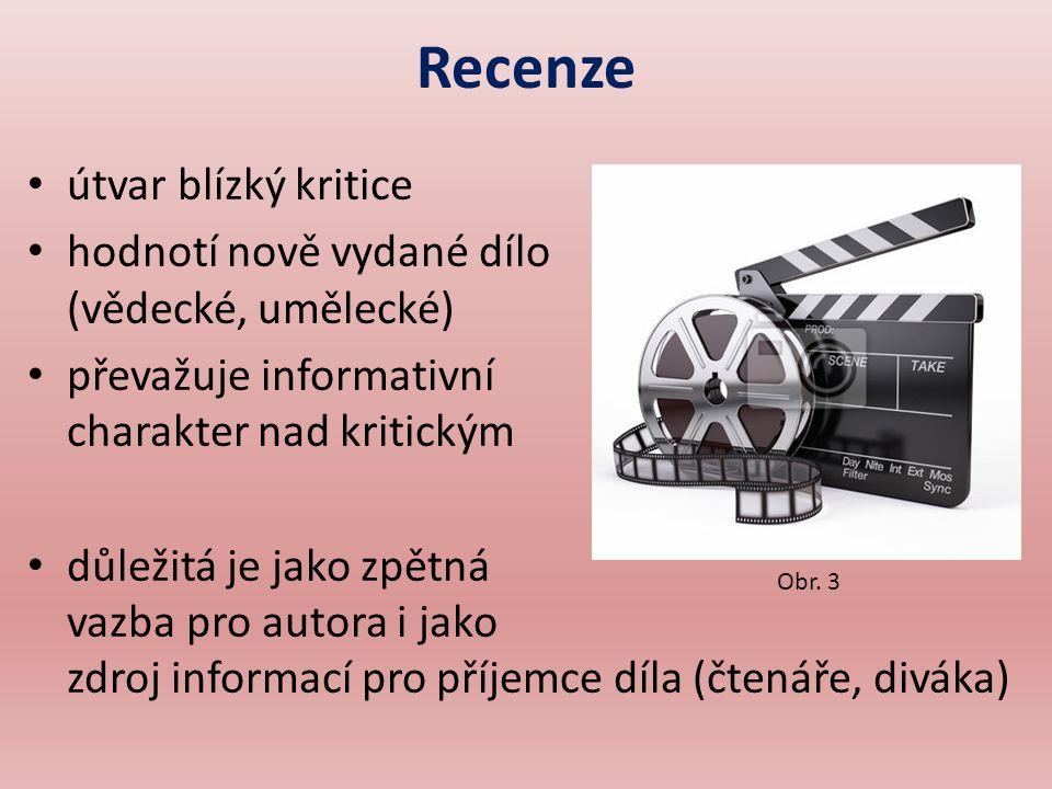 Recenze útvar blízký kritice hodnotí nově vydané dílo (vědecké, umělecké) převažuje informativní charakter nad kritickým důležitá je jako zpětná vazba pro autora i jako zdroj informací pro příjemce díla (čtenáře, diváka) Obr.
