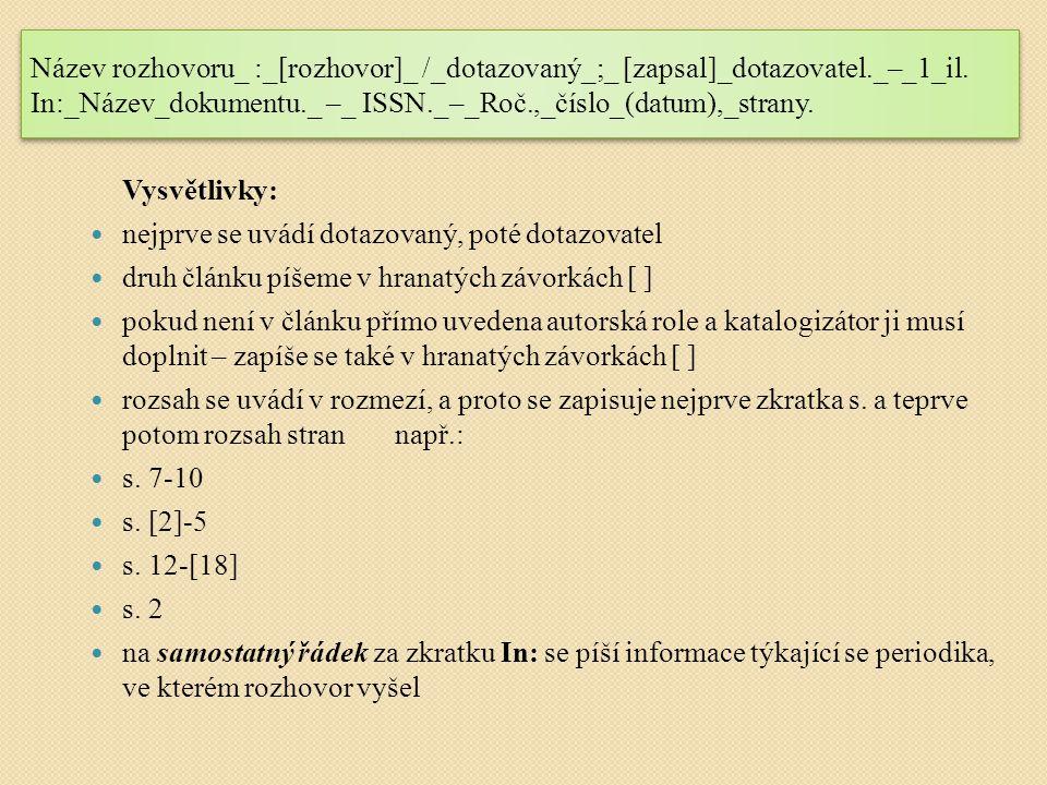 Název rozhovoru_ :_[rozhovor]_ /_dotazovaný_;_ [zapsal]_dotazovatel._–_1_il. In:_Název_dokumentu._ –_ ISSN._–_Roč.,_číslo_(datum),_strany. Vysvětlivky