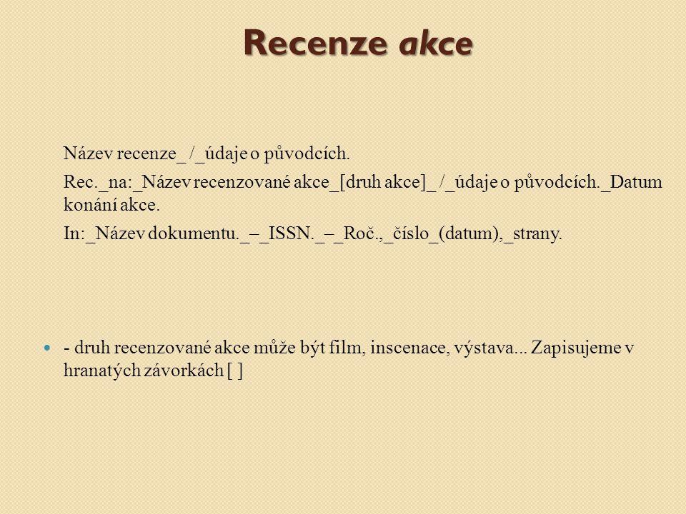 Název recenze_ /_údaje o původcích. Rec._na:_Název recenzované akce_[druh akce]_ /_údaje o původcích._Datum konání akce. In:_Název dokumentu._–_ISSN._