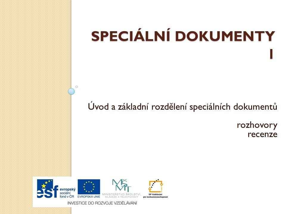 SPECIÁLNÍ DOKUMENTY 1 Úvod a základní rozdělení speciálních dokumentů rozhovory recenze