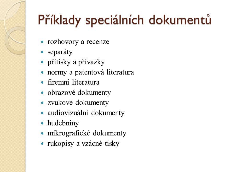 Příklady speciálních dokumentů rozhovory a recenze separáty přítisky a přívazky normy a patentová literatura firemní literatura obrazové dokumenty zvu
