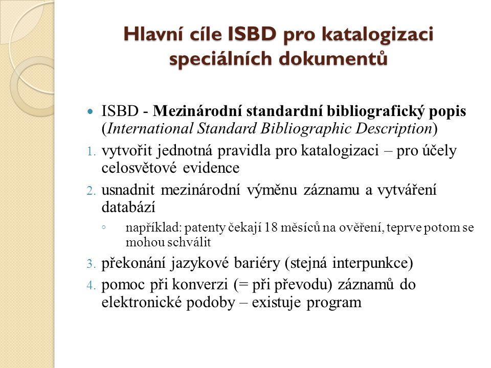 Hlavní cíle ISBD pro katalogizaci speciálních dokumentů ISBD - Mezinárodní standardní bibliografický popis (International Standard Bibliographic Description) 1.