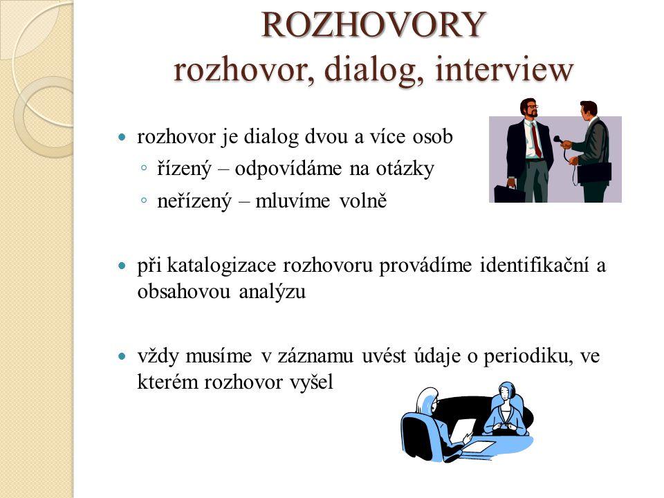ROZHOVORY rozhovor, dialog, interview rozhovor je dialog dvou a více osob ◦ řízený – odpovídáme na otázky ◦ neřízený – mluvíme volně při katalogizace