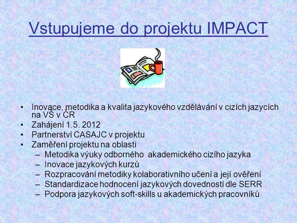 Vstupujeme do projektu IMPACT Inovace, metodika a kvalita jazykového vzdělávání v cizích jazycích na VŠ v ČR Zahájení 1.5. 2012 Partnerství CASAJC v p