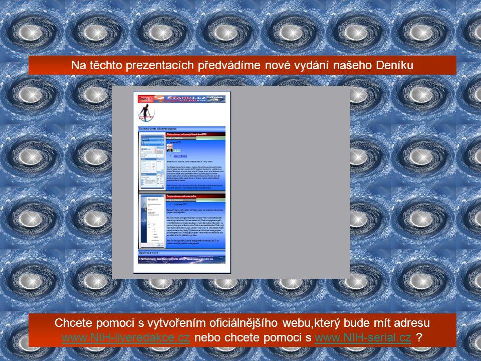Na těchto prezentacích předvádíme nové vydání našeho Deníku Chcete pomoci s vytvořením oficiálnějšího webu,který bude mít adresu www.NIH-liveredakce.cz nebo chcete pomoci s www.NIH-serial.cz