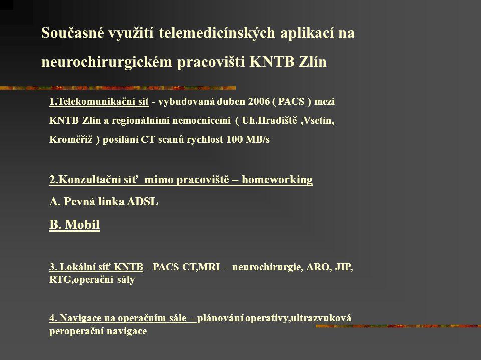 Současné využití telemedicínských aplikací na neurochirurgickém pracovišti KNTB Zlín 1.Telekomunikační sít - vybudovaná duben 2006 ( PACS ) mezi KNTB