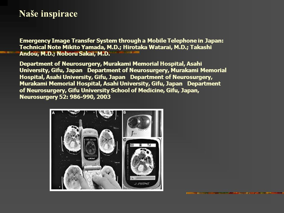 Emergency Image Transfer System through a Mobile Telephone in Japan: Technical Note Mikito Yamada, M.D.; Hirotaka Watarai, M.D.; Takashi Andou, M.D.; Noboru Sakai, M.D.