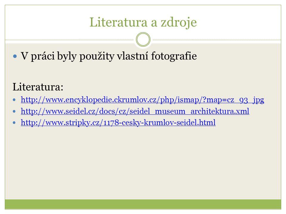 Literatura a zdroje V práci byly použity vlastní fotografie Literatura: http://www.encyklopedie.ckrumlov.cz/php/ismap/?map=cz_93_jpg http://www.seidel