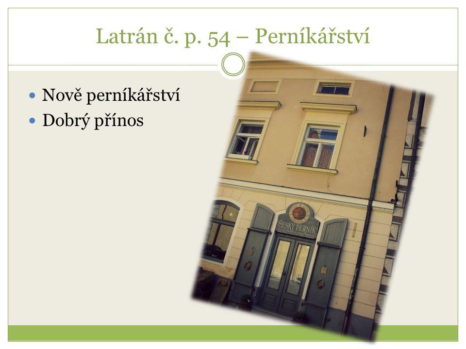 Latrán č. p. 54 – Perníkářství Nově perníkářství Dobrý přínos