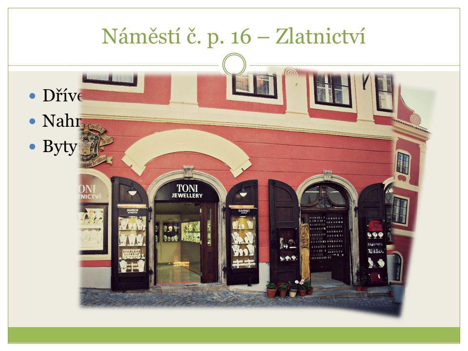 Náměstí č. p. 16 – Zlatnictví Dříve lékárna Nahrazena zlatnictvím Byty a ne penzion
