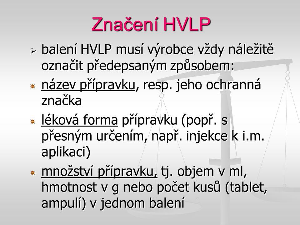 Značení HVLP  balení HVLP musí výrobce vždy náležitě označit předepsaným způsobem: název přípravku, resp. jeho ochranná značka léková forma přípravku