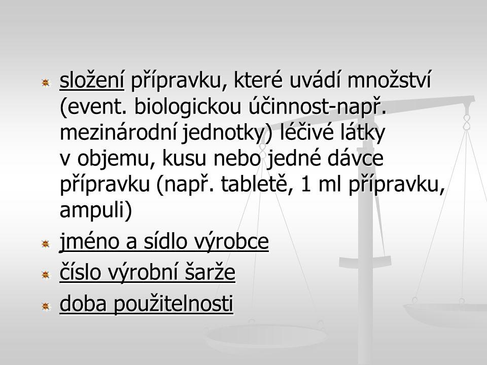 složení přípravku, které uvádí množství (event. biologickou účinnost-např. mezinárodní jednotky) léčivé látky v objemu, kusu nebo jedné dávce přípravk
