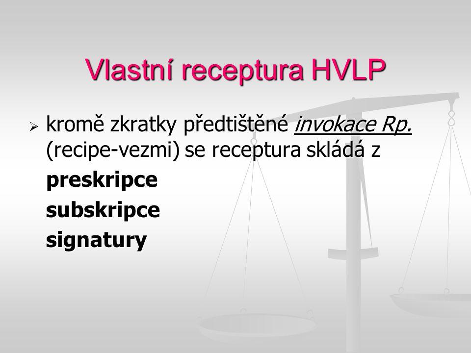 Vlastní receptura HVLP  kromě zkratky předtištěné invokace Rp. (recipe-vezmi) se receptura skládá z preskripcesubskripcesignatury