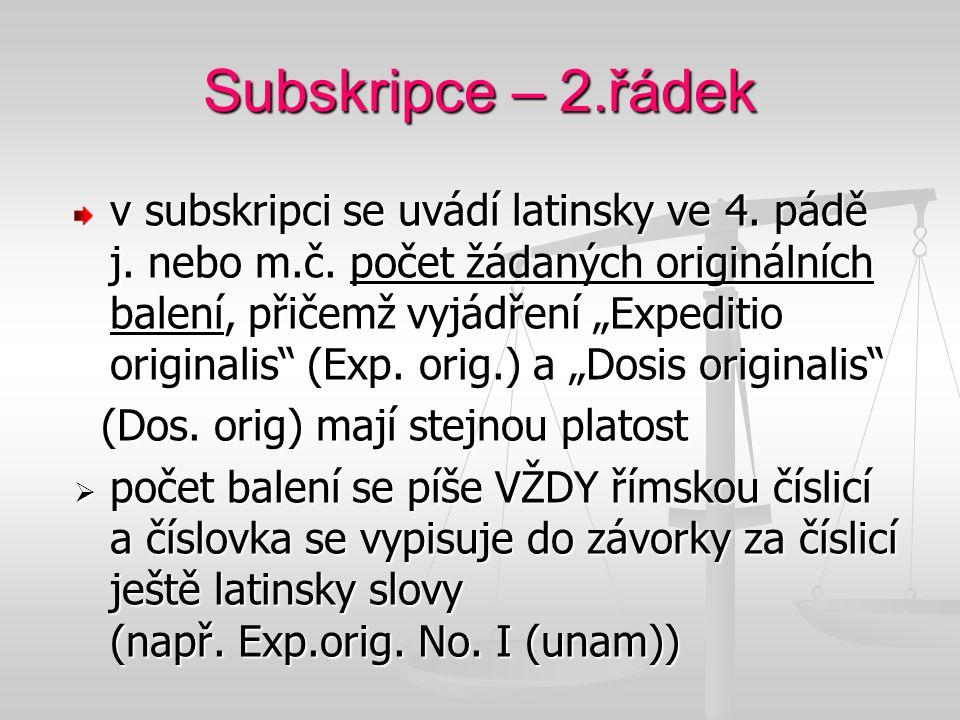 """Subskripce – 2.řádek v subskripci se uvádí latinsky ve 4. pádě j. nebo m.č. počet žádaných originálních balení, přičemž vyjádření """"Expeditio originali"""