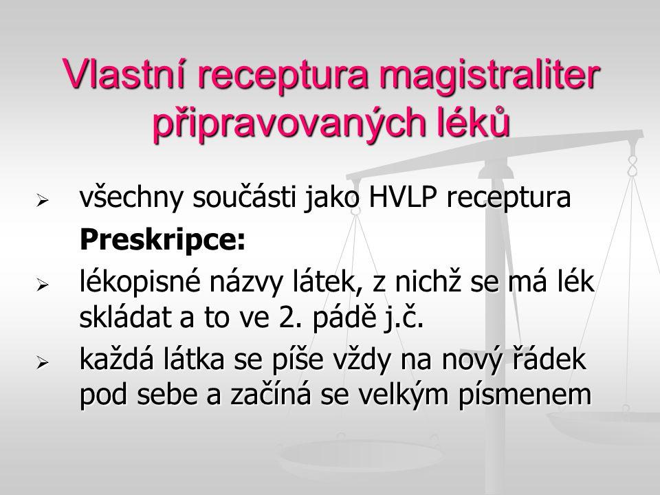 Vlastní receptura magistraliter připravovaných léků  všechny součásti jako HVLP receptura Preskripce:  lékopisné názvy látek, z nichž se má lék sklá