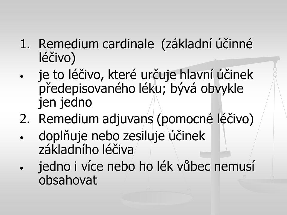 1. Remedium cardinale (základní účinné léčivo) je to léčivo, které určuje hlavní účinek předepisovaného léku; bývá obvykle jen jedno je to léčivo, kte