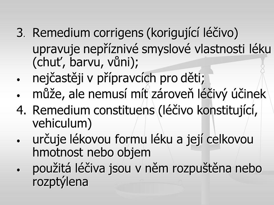 3. Remedium corrigens (korigující léčivo) upravuje nepříznivé smyslové vlastnosti léku (chuť, barvu, vůni); upravuje nepříznivé smyslové vlastnosti lé