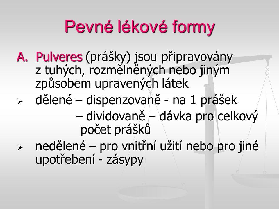 Pevné lékové formy A. Pulveres (prášky) jsou připravovány z tuhých, rozmělněných nebo jiným způsobem upravených látek  dělené – dispenzovaně - na 1 p