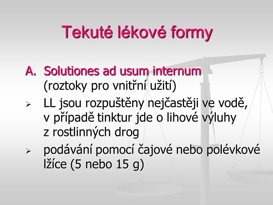 Tekuté lékové formy A. Solutiones ad usum internum (roztoky pro vnitřní užití)  LL jsou rozpuštěny nejčastěji ve vodě, v případě tinktur jde o lihové