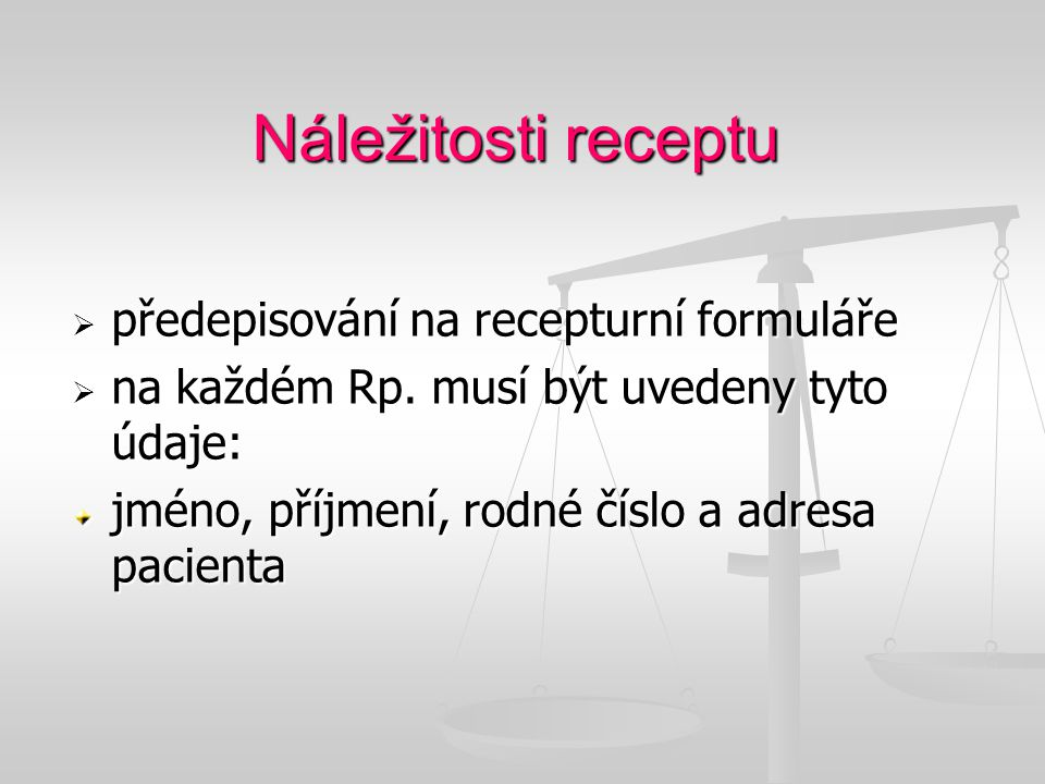 Náležitosti receptu  předepisování na recepturní formuláře  na každém Rp. musí být uvedeny tyto údaje: jméno, příjmení, rodné číslo a adresa pacient