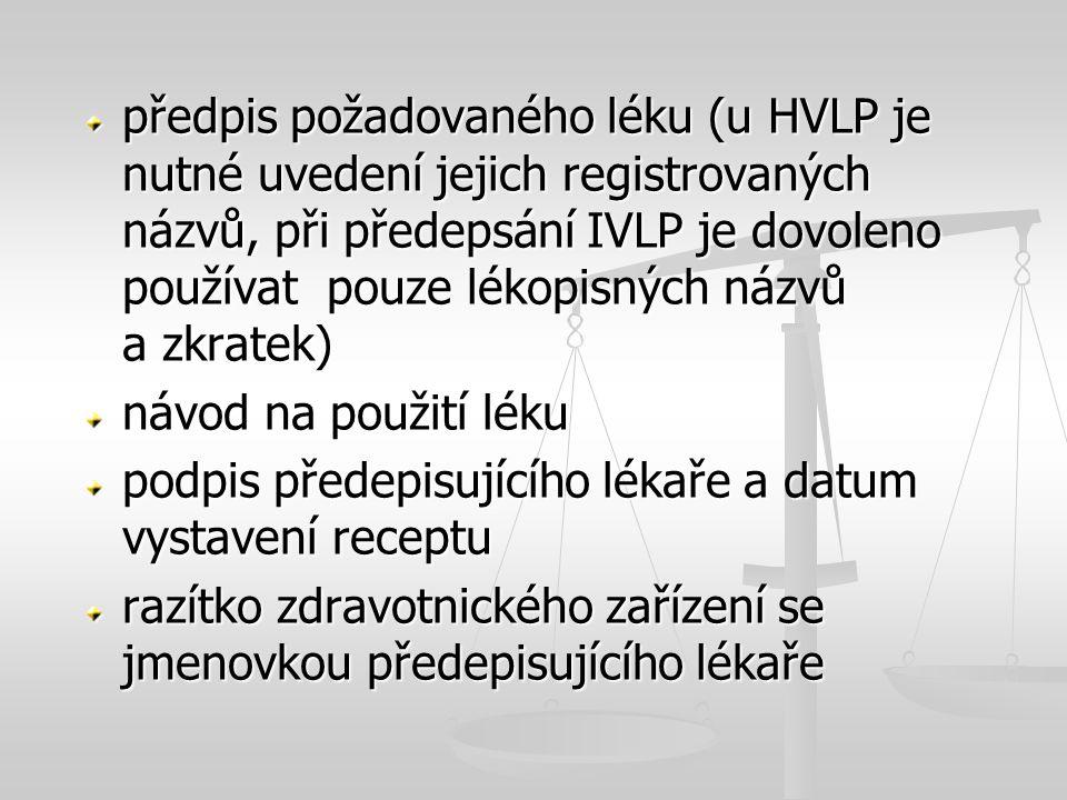 předpis požadovaného léku (u HVLP je nutné uvedení jejich registrovaných názvů, při předepsání IVLP je dovoleno používat pouze lékopisných názvů a zkr
