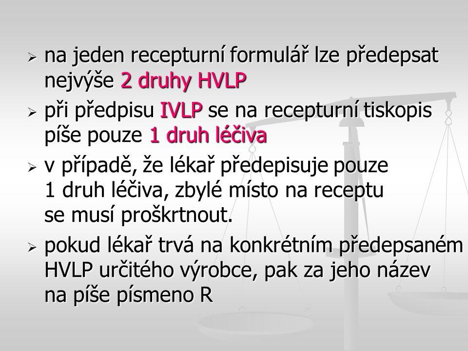  na jeden recepturní formulář lze předepsat nejvýše 2 druhy HVLP  při předpisu IVLP se na recepturní tiskopis píše pouze 1 druh léčiva  v případě,