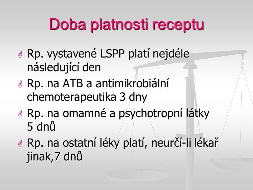Doba platnosti receptu  Rp. vystavené LSPP platí nejdéle následující den  Rp. na ATB a antimikrobiální chemoterapeutika 3 dny  Rp. na omamné a psyc