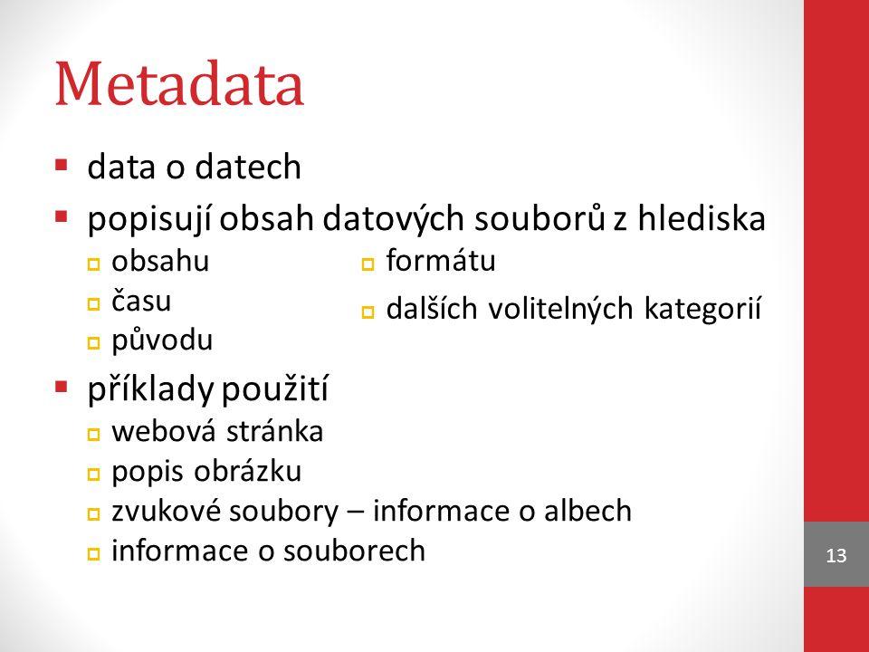 Metadata  data o datech  popisují obsah datových souborů z hlediska  obsahu  času  původu  příklady použití  webová stránka  popis obrázku  z